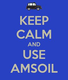 Keep Calm, you have Amsoil in your engine